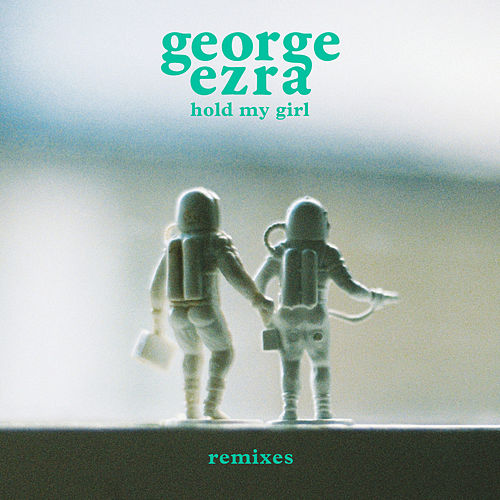 Hold My Girl (Remixes) de George Ezra