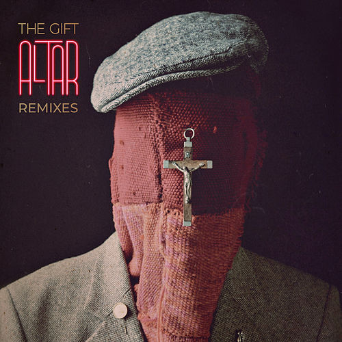 Altar (Remixes) by The Gift