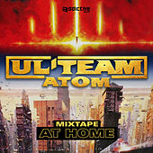 Ul'Team Atom Mixtape At Home by Ul'team Atom