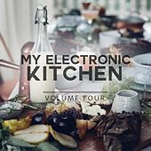 My Electronic Kitchen, Vol. 4 (Tasteful & Hand Selected Deep House Tunes For Your Chilled Mood) by Various Artists
