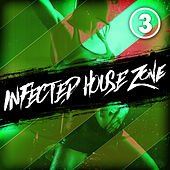 Infected House Zone, Vol. 3 by Various Artists