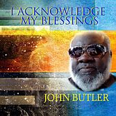 I Acknowledge My Blessings by John Butler