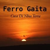 Cusa Di Nhos Terra by Ferro Gaita