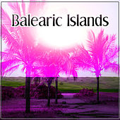 Balearic Islands – Balearic Chill Out, Hot Hits Chill Out Music, Everybody Listen Up von Various Artists