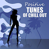 Positive Tunes of Chill Out – Summer Chill, Balearic Islands, Ibiza Chill Out, Sexy & Smooth Chillout Tunes von Chill Out