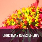 Christmas Roses of Love by Various Artists