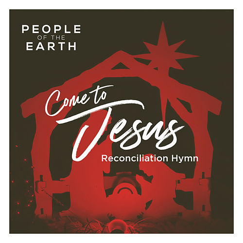 Come to Jesus (Reconciliation Hymn) by People Of The Earth