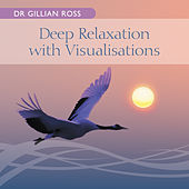 Deep Relaxation with Visualisations de Dr Gillian Ross