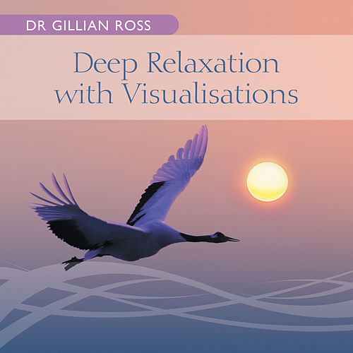 Deep Relaxation with Visualisations by Dr Gillian Ross