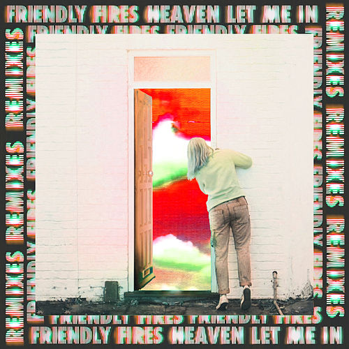 Heaven Let Me In (Remixes) by Friendly Fires