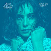 Love Made Me Do It (Initial Talk Remix) by Cheryl