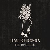 I'm Dreamin' by Jim Bergson