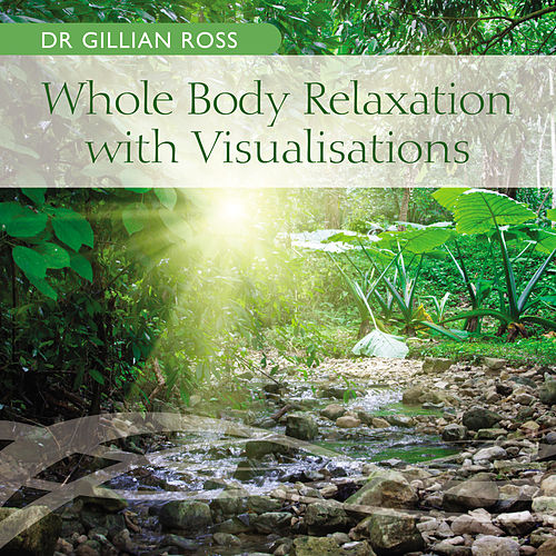 Whole Body Relaxation with Visualisations by Dr Gillian Ross