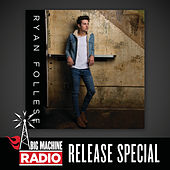 Ryan Follese (Big Machine Radio Release Special) by Ryan Follese