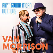 Ain't Gonna Moan No More by Van Morrison