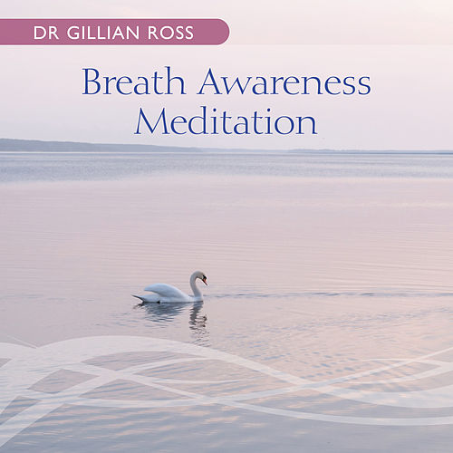 Breath Awareness Meditation by Dr Gillian Ross