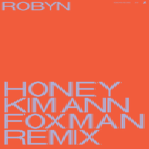 Honey (Kim Ann Foxman Remix) by Robyn