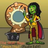 Mean That (Radio Edit) by The SWAT Boyz