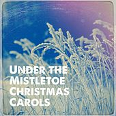 Under the Mistletoe Christmas Carols by Various Artists