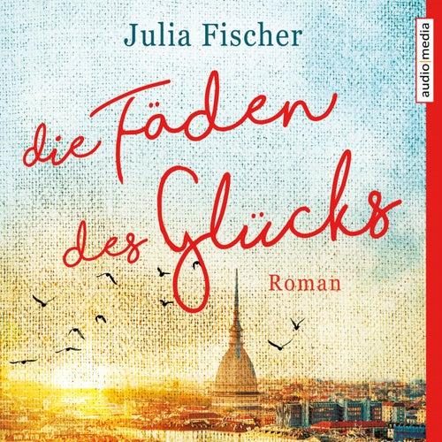 Die Fäden des Glücks von Julia Fischer