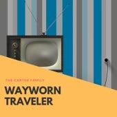 Wayworn Traveler by The Carter Family