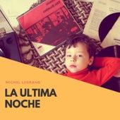 La Ultima Noche by Michel Legrand