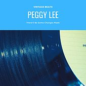 There'll Be Some Changes Made de Peggy Lee