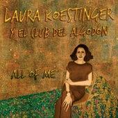 All of Me by Laura Koestinger Y El Club Del Algodón