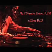& I Wanna Have Fun! de Elbee Bad