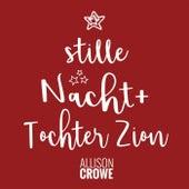 Stille Nacht / Tochter Zion (feat. Céline Sawchuk) by Allison Crowe