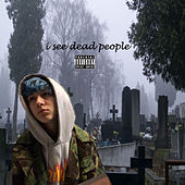 I See Dead People by DeathHimselfR