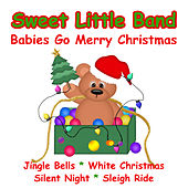 Babies Go Merry Christmas by Sweet Little Band