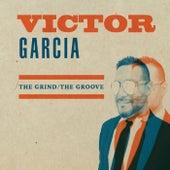 The Grind / The Groove de Victor Garcia
