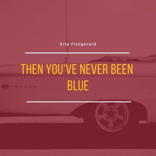 Then You've Never Been Blue de Ella Fitzgerald
