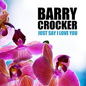 Just Say I Love You by Barry Crocker