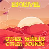 Other Worlds Other Sounds by Esquivel