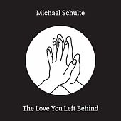 The Love You Left Behind von Michael Schulte