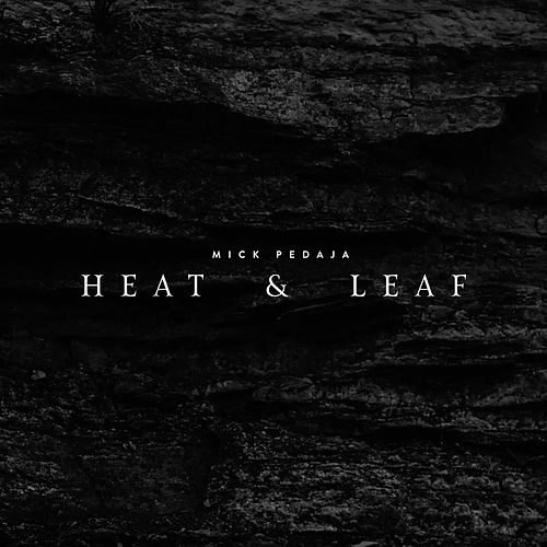 Heat & Leaf by Mick Pedaja