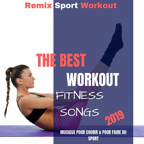 The Best Workout Fitness Songs 2019 (Musique Pour Courir & Pour Faire Du Sport) by Remix Sport Workout