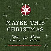 Maybe This Christmas van Sofia Karlsson & Martin Hederos