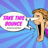 Take This Bounce de DjSchluetex