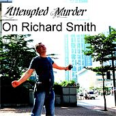 Attempted Murder on Richard Smith by Richard Smith