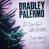 It Don't Feel Like Christmas (Out Here on the Coast) by Bradley Palermo