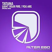 Light Your Fire / You Are - Single von Tatana