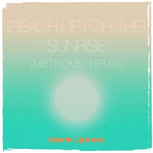(Reach up for The) Sunrise (METROMIX Remix) von Blank & Jones