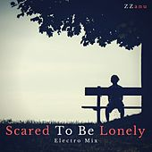 Scared to Be Lonely (Electro Mix) by ZZanu
