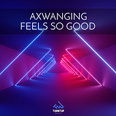Feels So Good von Axwanging
