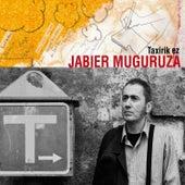 Taxirik Ez de Jabier Muguruza