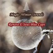 Magic Winter Sounds by Renato E Seus Bluecaps
