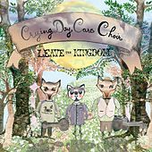 Leave the Kingdom by Crying Day Care Choir